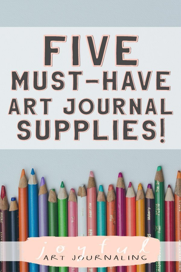Are you thinking about trying art journaling? Check out these 5 must have art journal supplies! #joyfulartjournaling #artjournalideas #artjournalsupplies