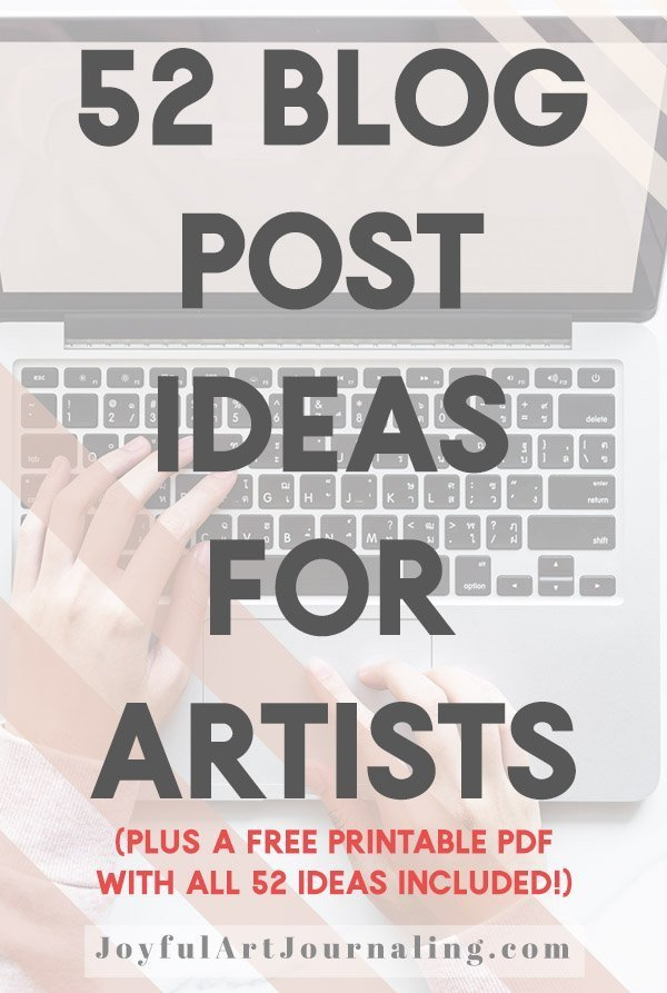 Are you an artist looking for topics to blog about? Check out these 52 Blog Post Ideas for Artists today, and download the free checklist at JoyfulArtJournaling.com #joyfulartjournaling #blogpostideas #blogpostideasforartists